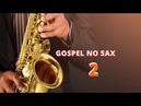 GOSPEL NO SAX 2│Música para Meditar, Descansar e Adorar a Deus │Hilquias Alves ♠ Diego Canuto