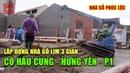 Quá Trình Lắp Dựng Nhà Gỗ Lim 3 Gian Có Hậu Cung Tại Khoái Châu - Hưng Yên - Phần 1