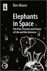 Elephants in Space The Past, Present and Future of Life and the Universe