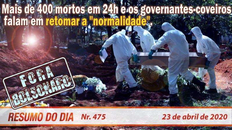 Mais de 400 mortos em 24h e os governantes coveiros falam em retomar a normalidade Resumo do Dia 475 23 4 20