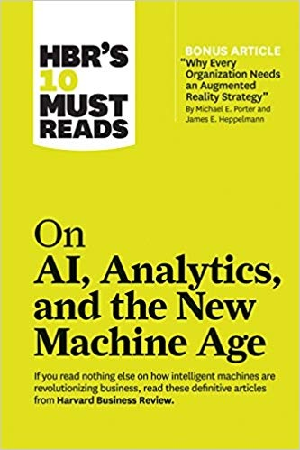 HBRs 10 Must Reads on AI, Analytics, and the New Machine Age (wi