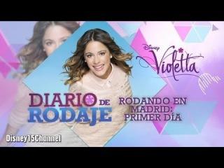 Violetta Diario de Rodaje - Rodando en Madrid: Primer Dia