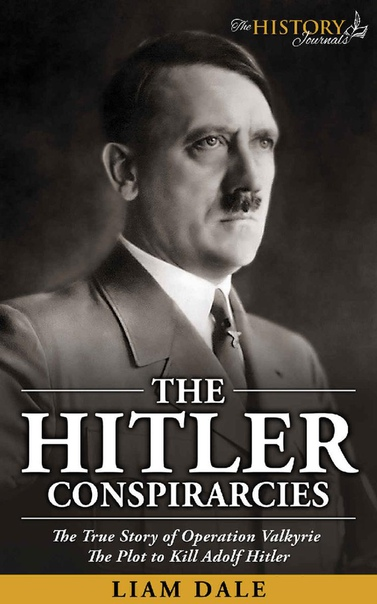 The Hitler Conspirarcies by The History Journals, Liam Dale