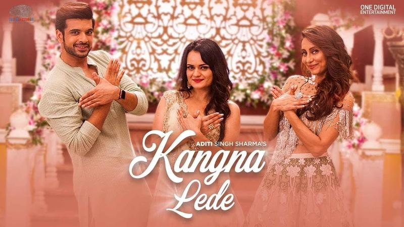 Kangna Lede | Aditi Singh Sharma | Karan Kundrra | Anusha Dandekar | Kumaar | New Song 2020